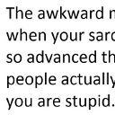 funny-that-awkward-moment-sarcasm.jpg
